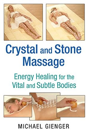 Crystal and Stone Massage: Energy Healing for the Vital and Subtle Bodies  by Michael Gienger
