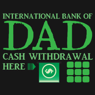 international_bank_of_dad_cash_withdrawal_here_t_shirt-rc5b6c634952a411898dce5ba0f08c71e_k2gm8_307.jpg