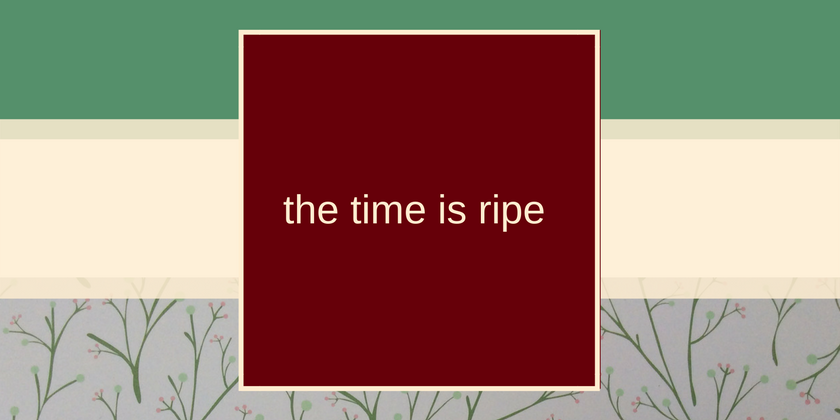 the time is ripe title
