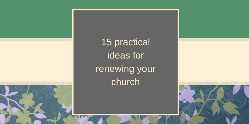 15 practical ideas for renewing your church