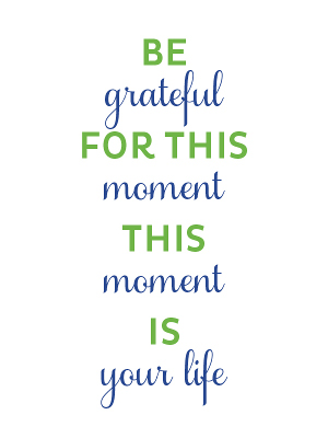 Be-grateful-for-this-moment-this-moment-is-your-life-smallest