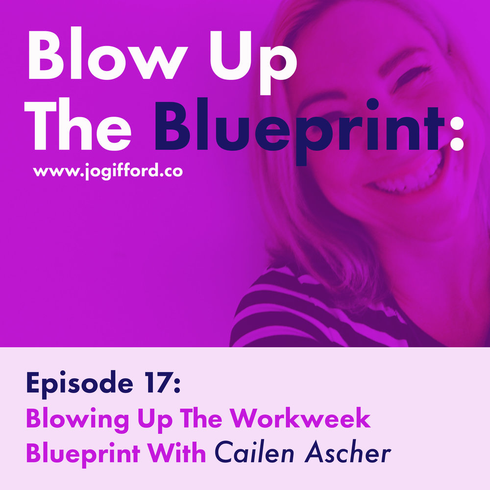 Podcast-Episode-17--Blowing-up-the-workweek-blueprint-with-Cailen-Ascher.jpg