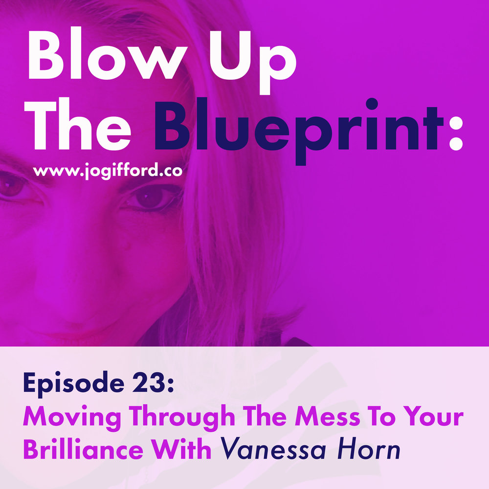 Podcast-Episode-23--Moving-through-the-mess-to-your-brilliance-with-Vanessa-Horn.jpg