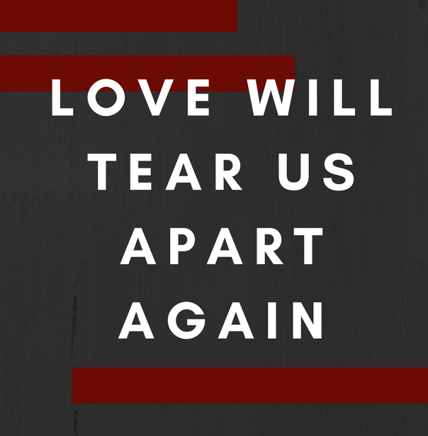 Love Will Tear Us APartAgain.png