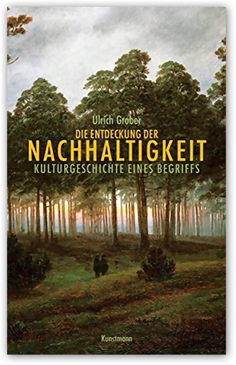 Verlag: Verlag Antje Kunstmann GmbH ISBN: 978-3-88897-824-1 http://www.kunstmann.de/titel-0-0/die_entdeckung_der_nachhaltigkeit-898/