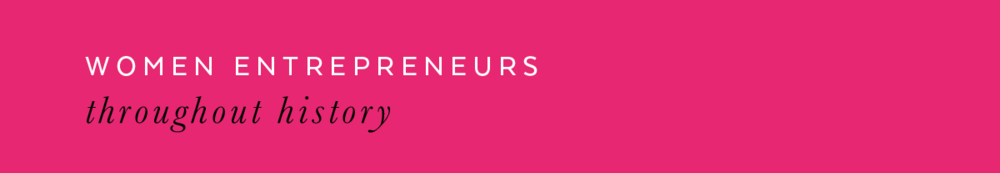 women entrepreneurs throughout history B.r.a. feature