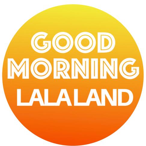 Good Morning La La Land.png