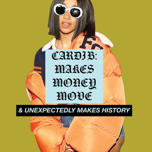 Cardi B: Makes Money Move & Unexpectedly Makes History in the Process - October 6th, 2017Words by Anna Montie | Graphics by Coco Lashar