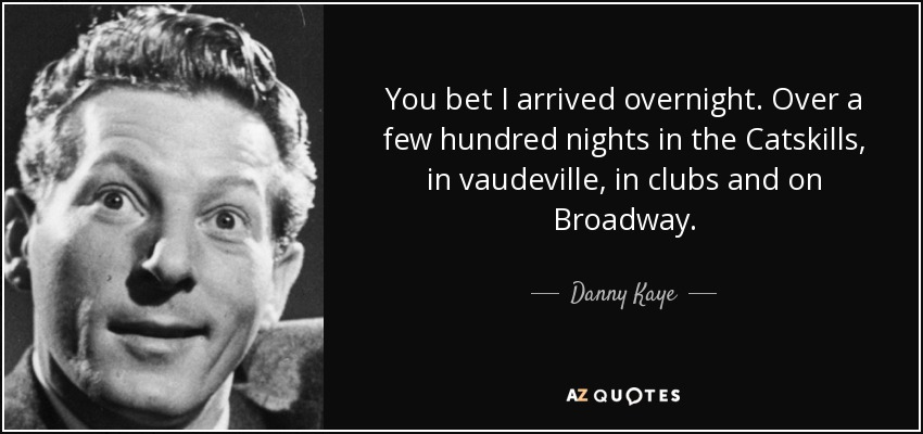 quote-you-bet-i-arrived-overnight-over-a-few-hundred-nights-in-the-catskills-in-vaudeville-danny-kaye-15-42-31.jpeg