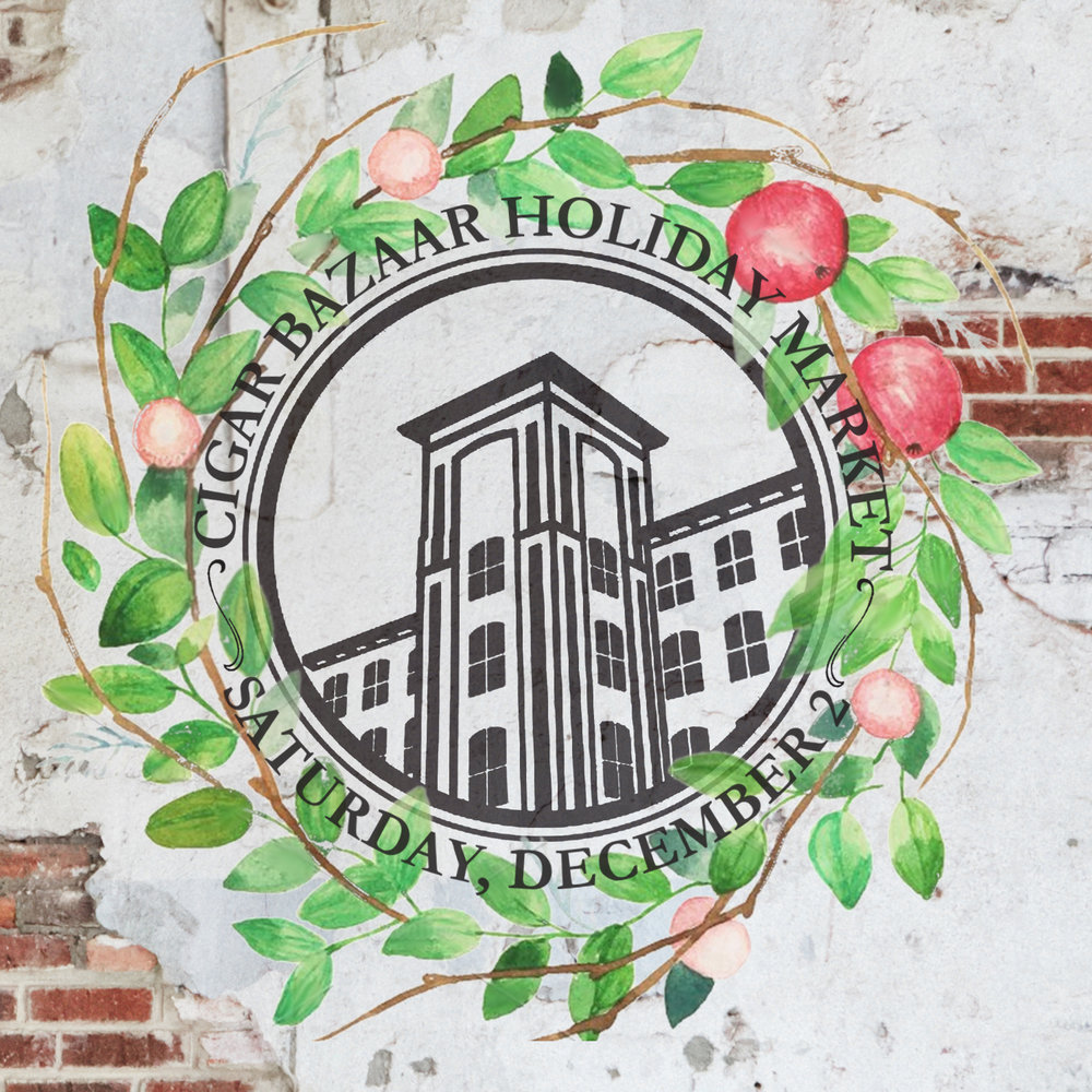 Cigar Bazaar  Holiday Market - Cigar Factory 701 E. Bay St.  Saturday, December 211am - 4pm