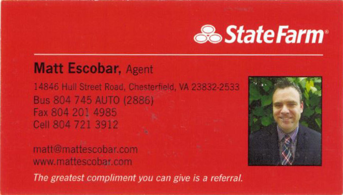 State Farm   Matt Escobar, Agent  14846 Hull Street Road Chesterfield, VA 23832 804-745-2886