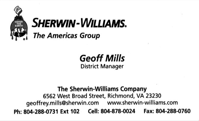 Sherwin-Williams   Geoffrey Mills  6562 West Broad Street Richmond, VA 23230 804-288-0731 Ext 102 geoffrey.mills@sherwin.com