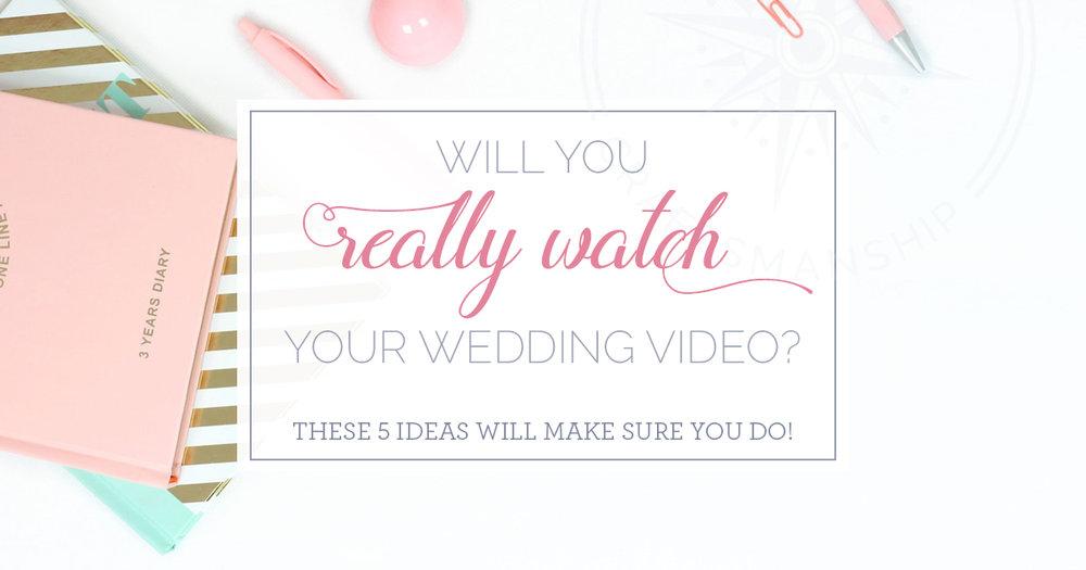 will I really watch my wedding video
