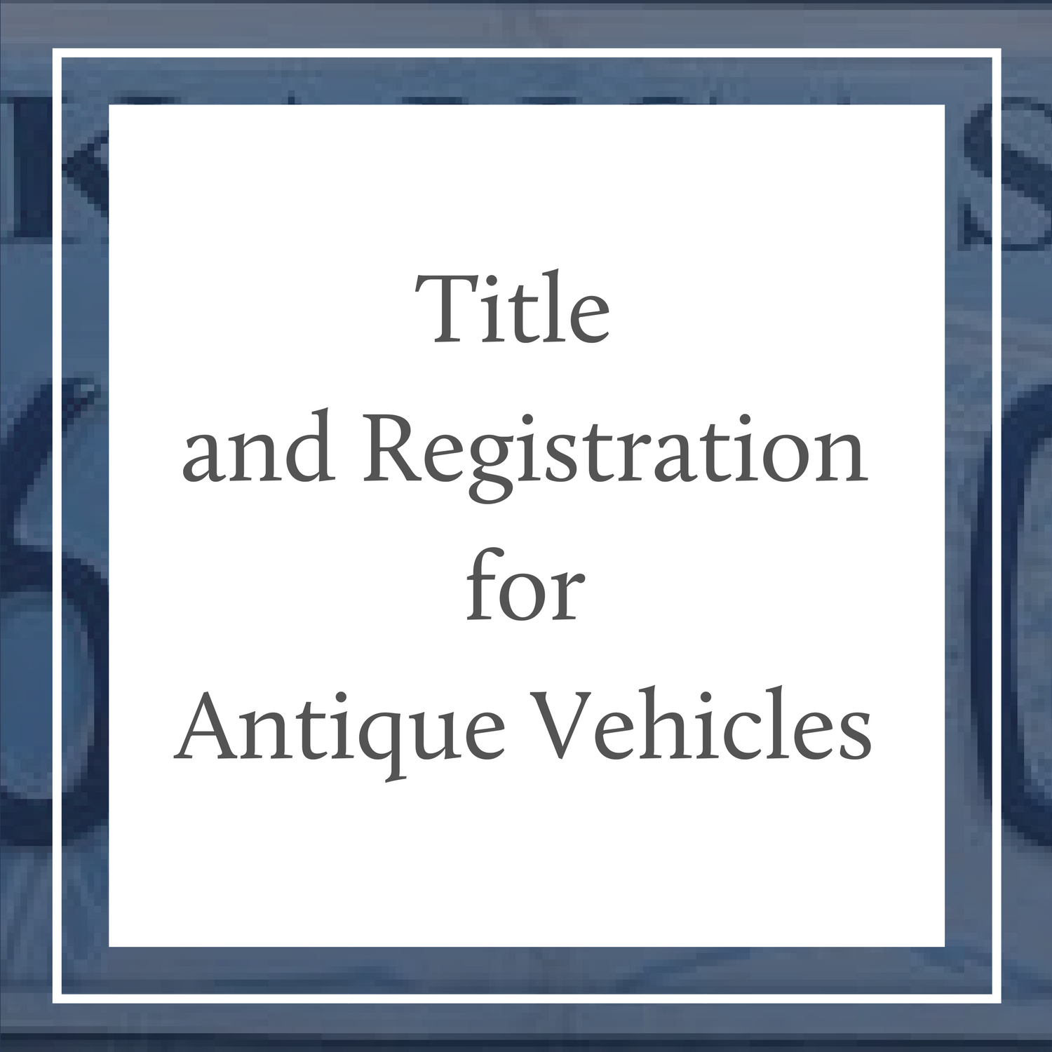 Titling and Registering an Antique Vehicle In Kansas
