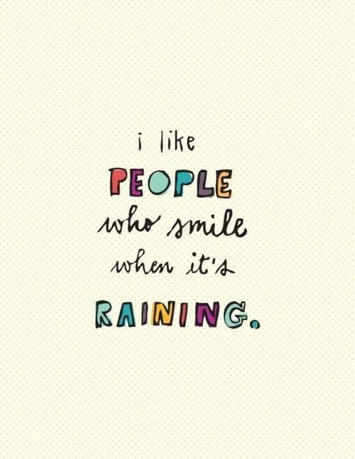 i like people who smile when it's raining.jpg