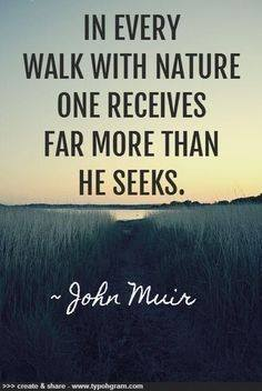 in every walk with nature one receives far more than he gives.jpg