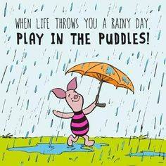 when life throws you a rainy day play in the puddles.jpg