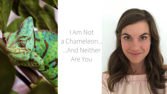 I AM NOTA CHAMELEON,AND NEITHERARE YOU.png