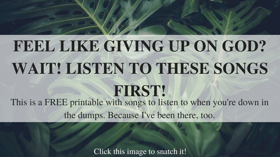 SONGS TO LISTEN TO WHEN YOU WANT TO GIVE UP ON GOD.png