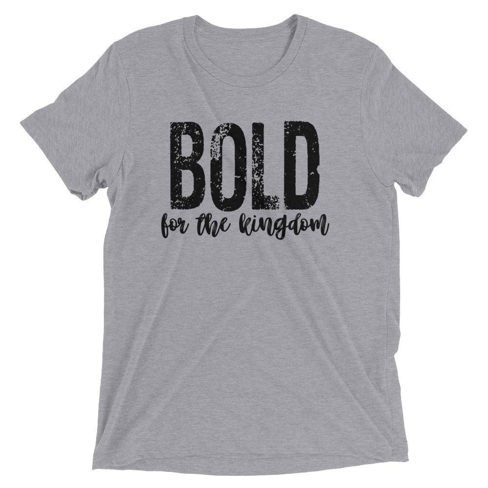 bold-for-the-kingdom-2_mockup_Front_Flat_Athletic-Grey-Triblend.jpg