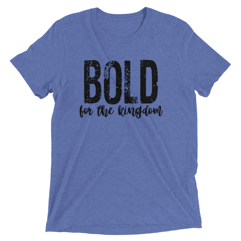 bold-for-the-kingdom-2_mockup_Front_Flat_Blue-Triblend.jpg