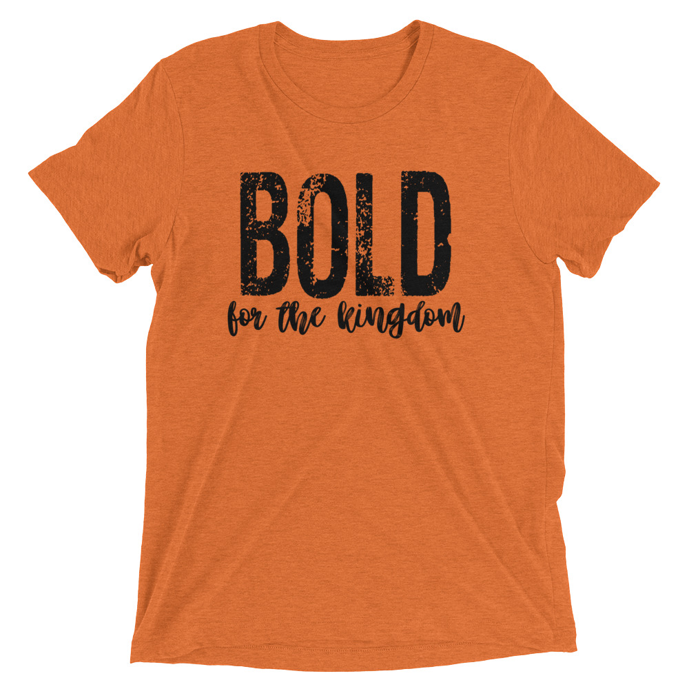 bold-for-the-kingdom-2_mockup_Front_Flat_Orange-Triblend.jpg