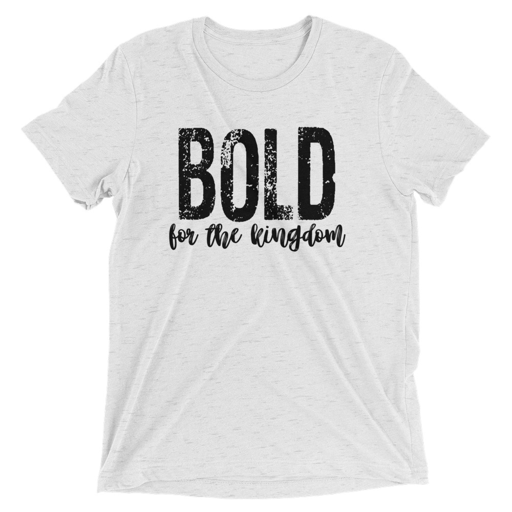 bold-for-the-kingdom-2_mockup_Front_Flat_White-Fleck-Triblend.jpg