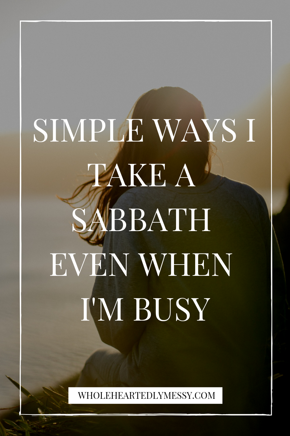 HOW TO REST & TAKE A SABBATH AS A BUSY WOMAN-2.png