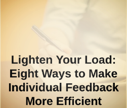"Gomes, M.  and Turner, H. (2015).  ""Lighten Your Load (Part 1): Eight Ways to Make Individual Feedback More Efficient, "" with Heather Turner. Inside Teaching MSU."