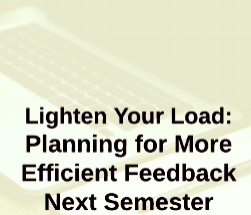 "Gomes, M . and Turner, H. (2015).  ""Lighten Your Load (Part 3): Planning for More Efficient Feedback Next Semeste r."" Inside Teaching MSU."