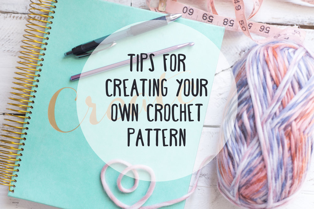 Tips For Creating Your Own Crochet Pattern Megmade With Love