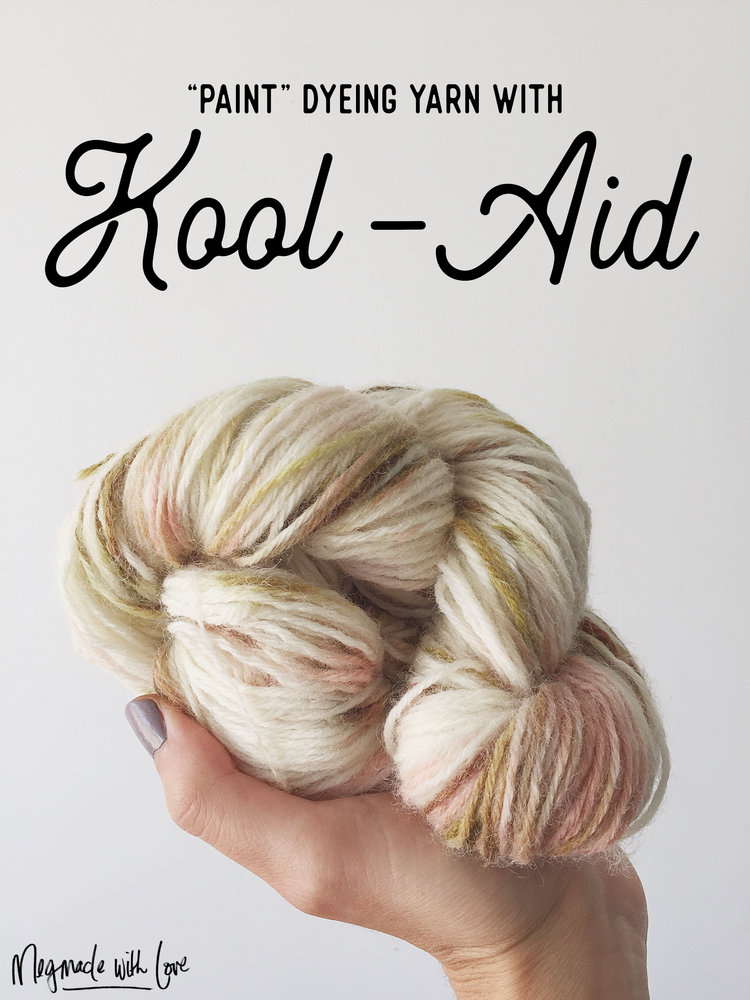 How I Paint Dyed Yarn With Kool Aid Megmade With Love