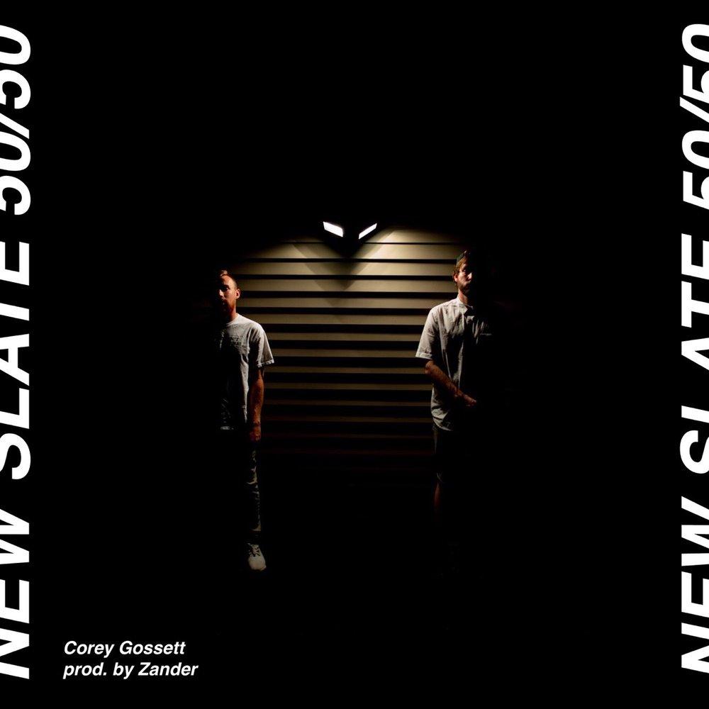 Corey Gossett - New Slate: 50/50