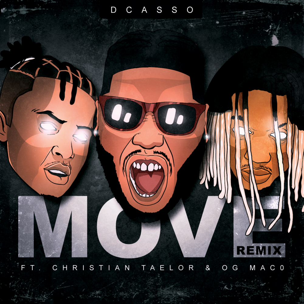 Dcasso - Move (Remix) ft. Christian Taelor, OG Maco