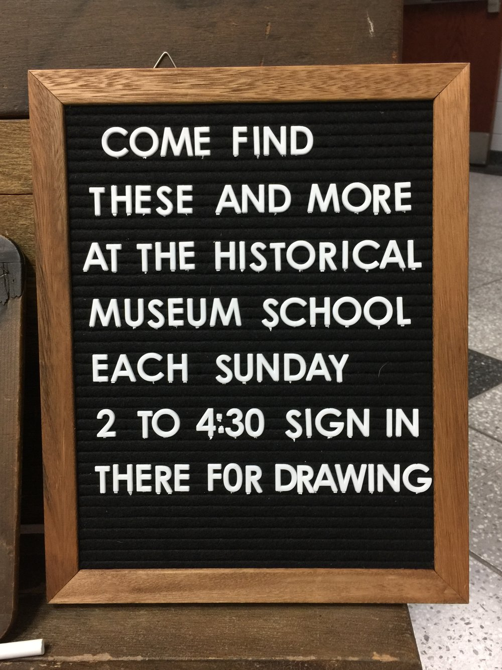 "Sign saying ""Come find these and more at the Historical Museum School each Sunday 2:00 - 4:30. Sign in there for the drawing."""