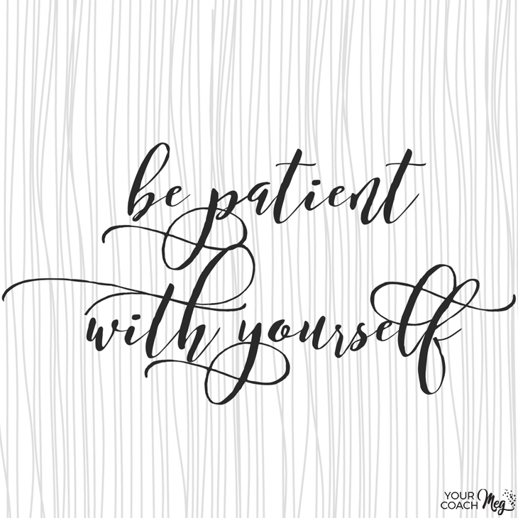 be patient with yourself.jpg