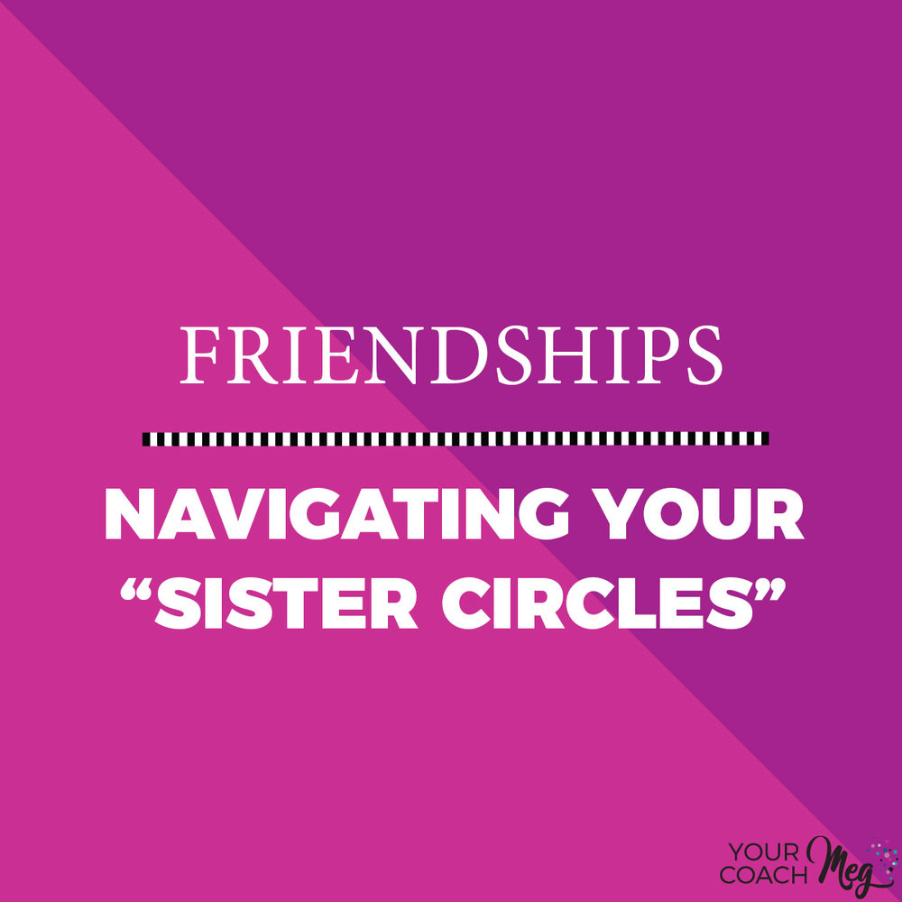 FRIENDSHIPS OF WOMEN: NAVIGATING YOUR INNER CIRCLE | TRIBE | GIRL GANG