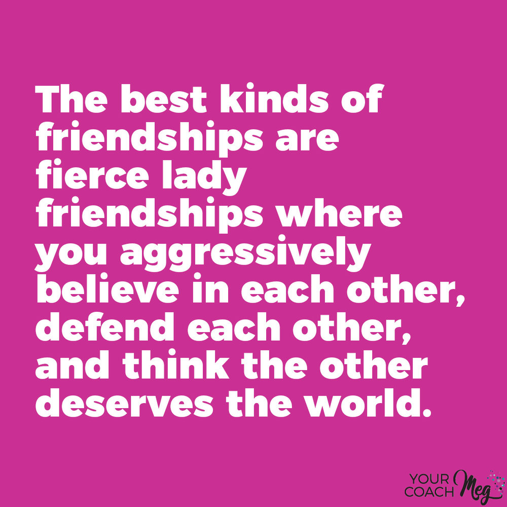 THE BEST KINDS OF FRINDSHIPS are fierce lady friendships