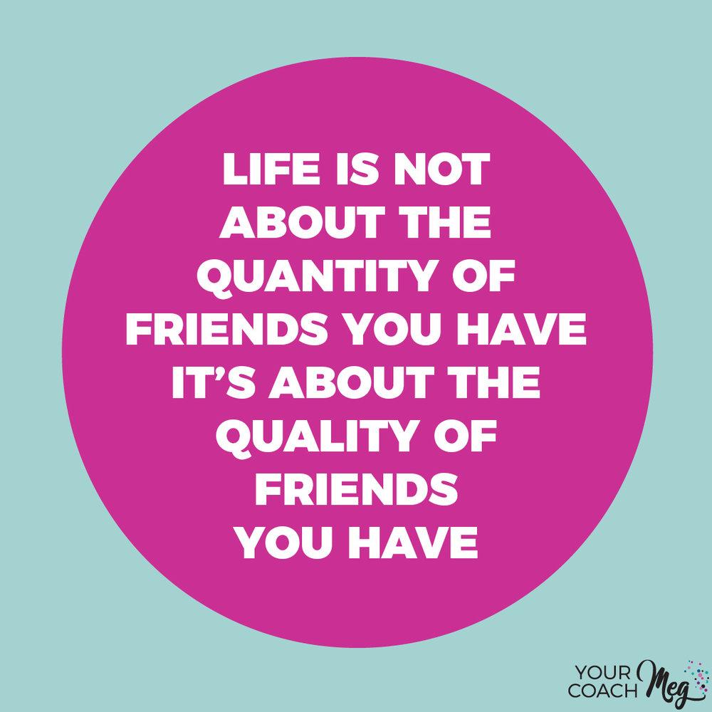 QUALITY NOT QUANTITY FRIENSHIPS