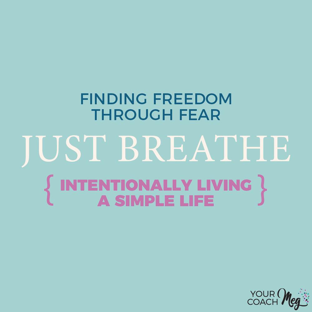 JUST BREATHE: finding freedom through fear | minimalism
