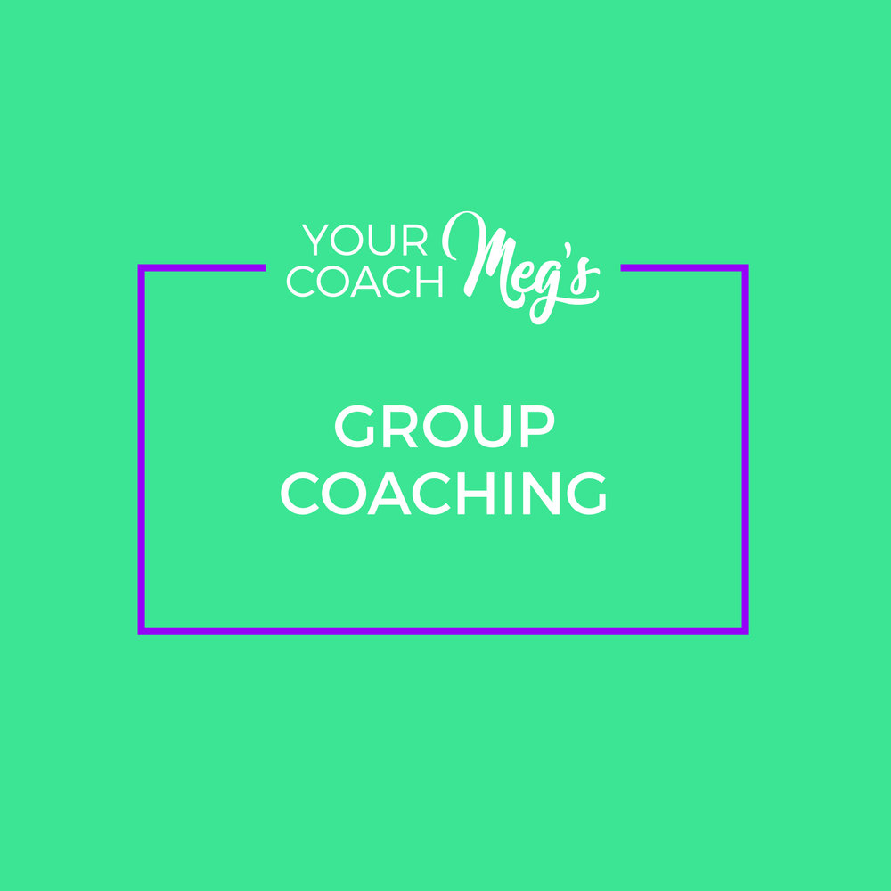 YOUR COACH MEG GROUP COACHING