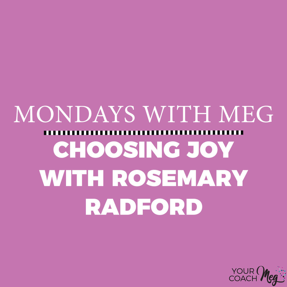 MONDAYS WITH MEG: ROSEMARY RADFORD OF GARDEN KEY CO: CHOOSING JOY