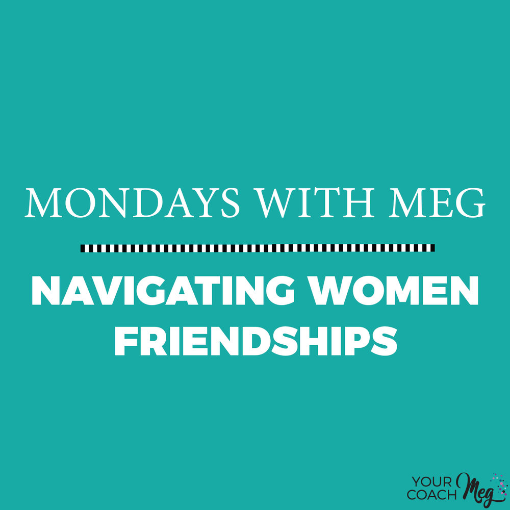 Mondays With Meg: The HOW and WHY of WOMEN FRIENDSHIPS