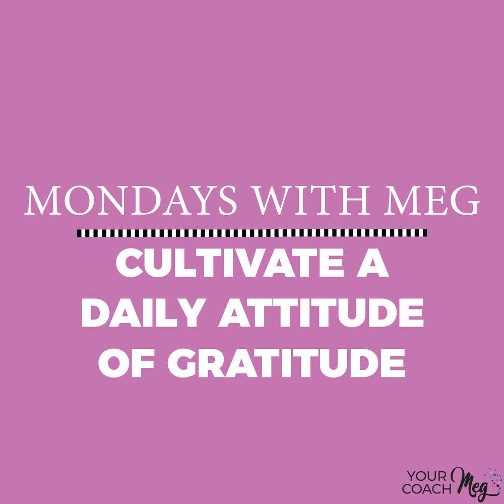 MONDAYS WITH MEG: ATTITUDE OF GRATITUDE