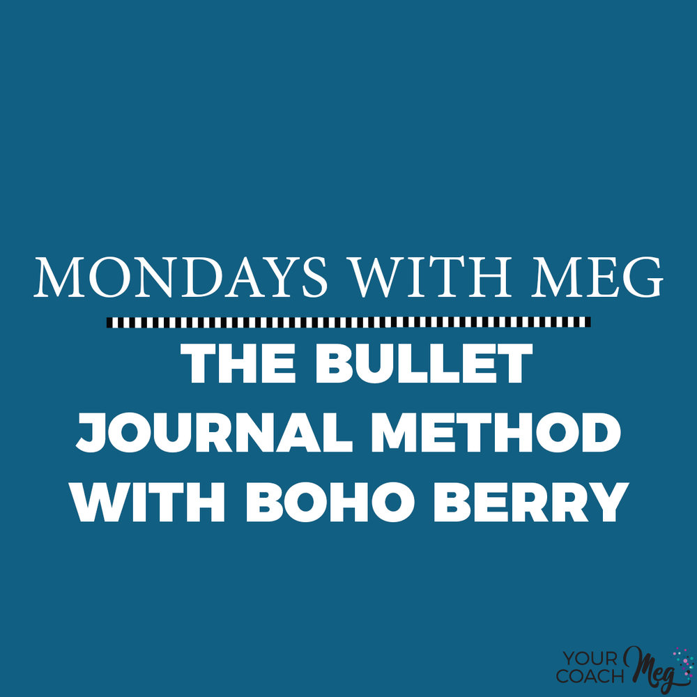 MONDAYS WITH MEG WITH  BOHO BERRY:  THE BULLET JOURNAL METHOD