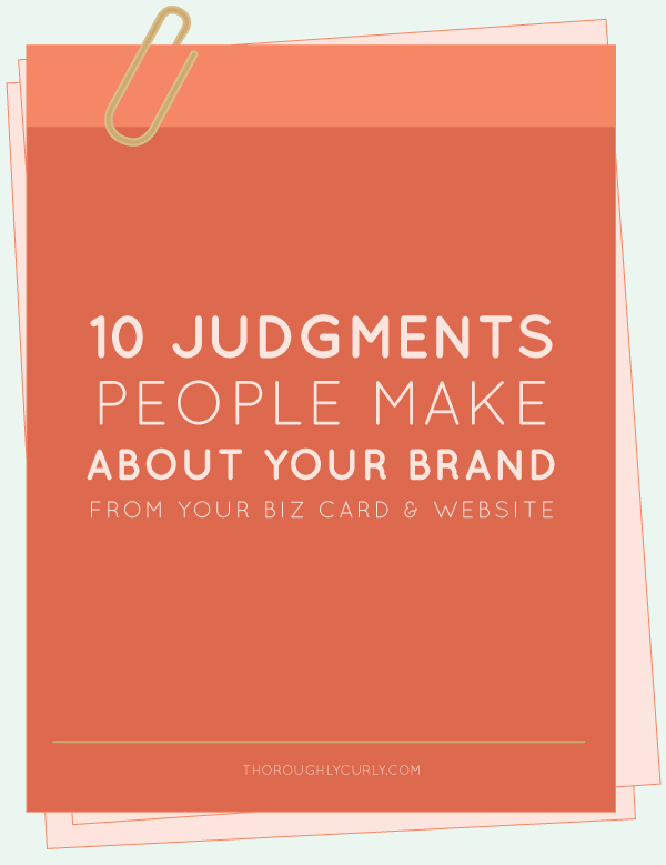 10 Judgments People Make About Your Brand From Your Biz Card & Website | thoroughlycurly.com | #branding #webdesign
