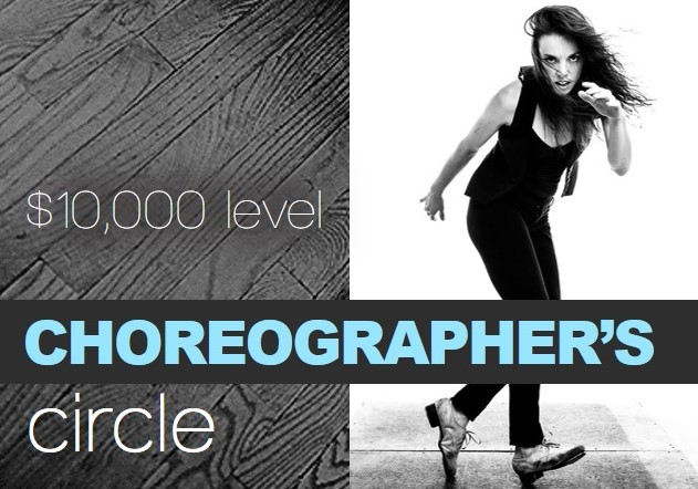 With your gift of $10,000 SUPPORT: The creation of a new work by Michelle Dorrance RECEIVE: One-on-one with choreographer/dancer