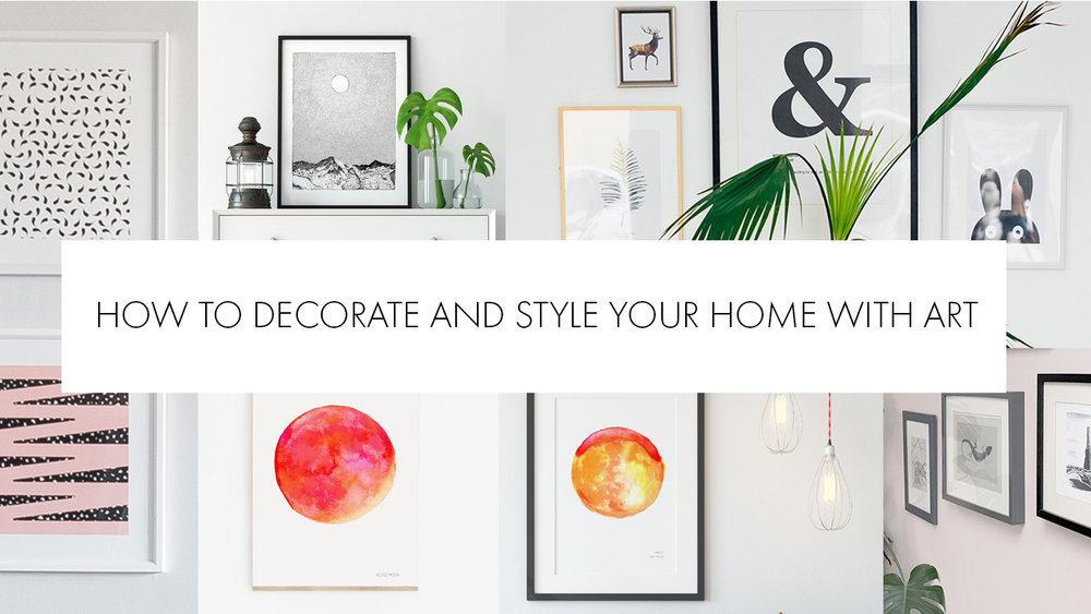 HOW TO DECORATE AND STYLE YOUR HOME WITH ART