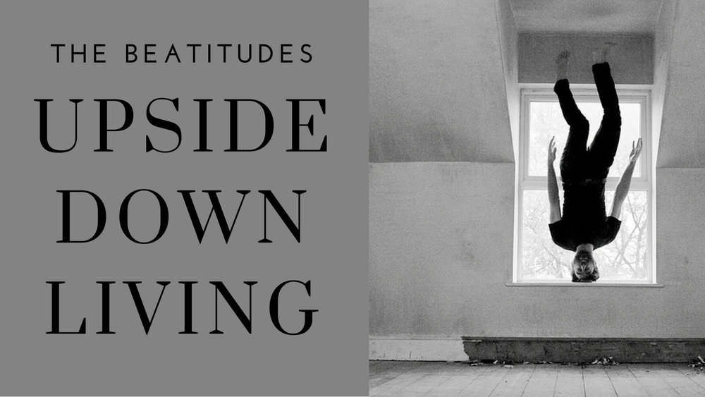 The Beatitudes - Upside Down Living
