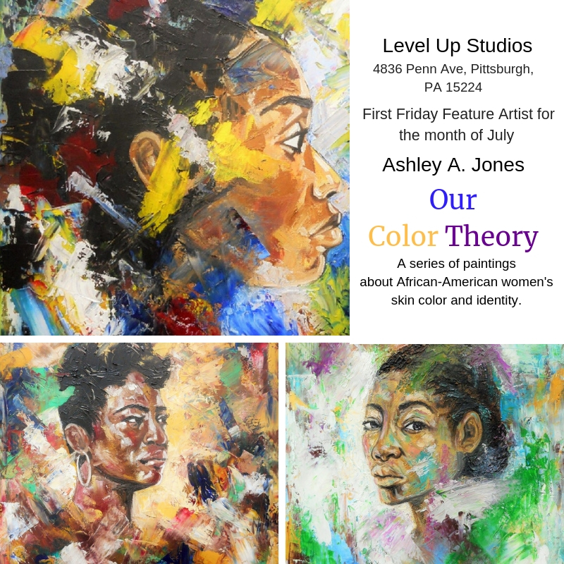 Level Up Studios      First Friday Feature Artist for month of July 2017  Our Color Theory  Our Color Theory is a series of paintings about African-American women's skin color and identity.